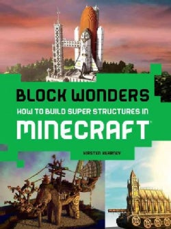 Block Wonders: How to Build Super Structures in Minecraft (Paperback)