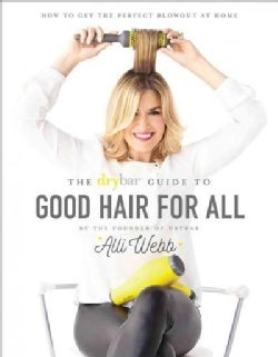 The Drybar Guide to Good Hair for All (Hardcover)