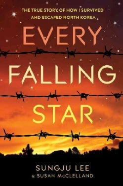 Every Falling Star: The True Story of How I Survived and Escaped North Korea (Hardcover)