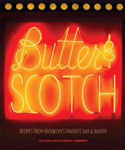 Butter & Scotch: Recipes from Brooklyn's Favorite Bar & Bakery (Hardcover)