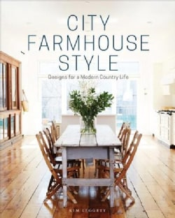 City Farmhouse Style: Designs for a Modern Country Life (Hardcover)