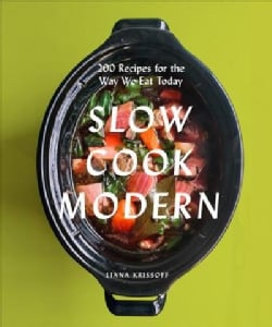 Slow Cook Modern: 200 Recipes for the Way We Eat Today (Paperback)