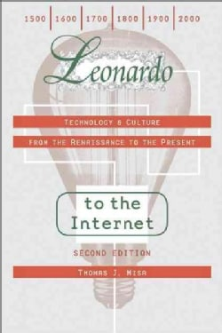 Leonardo to the Internet: Technology & Culture from the Renaissance to the Present (Paperback)