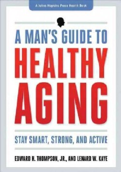 A Man's Guide to Healthy Aging: Stay Smart, Strong, and Active (Paperback)