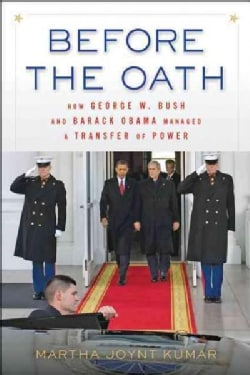 Before the Oath: How George W. Bush and Barack Obama Managed a Transfer of Power (Paperback)