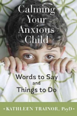Calming Your Anxious Child: Words to Say and Things to Do (Paperback)