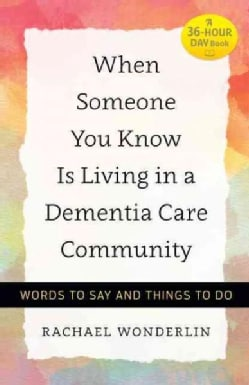When Someone You Know Is Living in a Dementia Care Community: Words to Say and Things to Do (Hardcover)