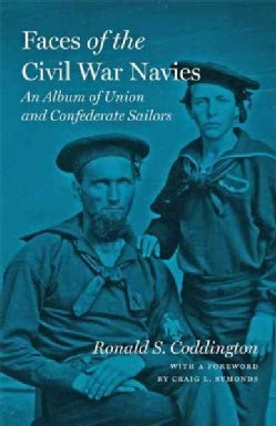 Faces of the Civil War Navies: An Album of Union and Confederate Sailors (Hardcover)