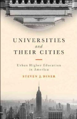 Universities and Their Cities: Urban Higher Education in America (Hardcover)
