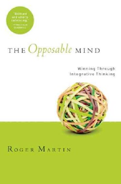 The Opposable Mind: How Successful Leaders Win Through Integrative Thinking (Hardcover)