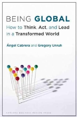 Being Global: How to Think, Act, and Lead in a Transformed World (Hardcover)