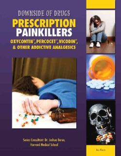 Prescription Painkillers: Oxycontin, Percocet, Vicodin, & Other Addictive Analgesics (Hardcover)