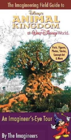 The Imagineering Field Guide to Disney's Animal Kingdom at Walt Disney World: An Imagineer's-eye Tour (Paperback)