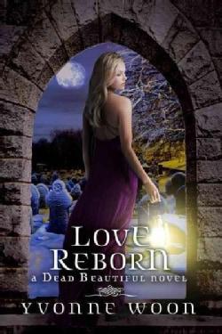 Love Reborn: A Dead Beautiful Novel (Hardcover)