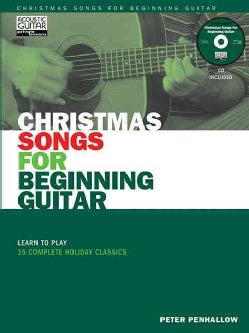Christmas Songs for Beginning Guitar: Learn to Play 15 Complete Holiday Classics