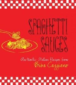 Spaghetti Sauces: Authentic Italian Recipes from Biba Caggiano (Hardcover)
