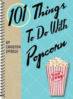 101 Things to Do With Popcorn (Spiral bound)