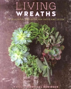 Living Wreaths: 20 Beautiful Projects for Gifts and Decor (Paperback)
