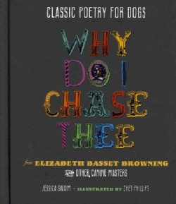 Classic Poetry for Dogs, Why Do I Chase Thee?: From Elizabeth Basset Browning and Other Canine Masters (Hardcover)