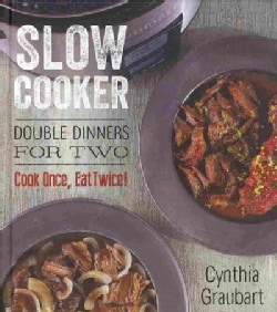 Slow Cooker Double Dinners for Two: Cook Once, Eat Twice! (Hardcover)