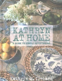 Kathryn At Home: A Guide to Simple Entertaining (Hardcover)