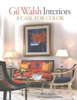 Gil Walsh Interiors: A Case for Color (Hardcover)