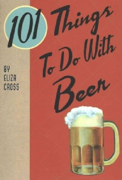 101 Things to Do With Beer (Paperback)