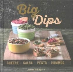 Big Dips: Cheese, Salsa, Pesto, Hummus (Hardcover)