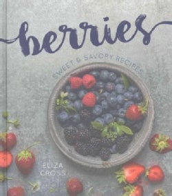 Berries: Sweet & Savory Recipes (Hardcover)