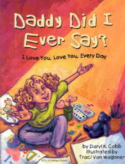 Daddy Did I Ever Say?: I Love You, Love You, Every Day (Hardcover)