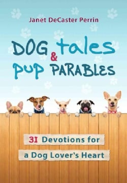 Dog Tales & Pup Parables: 31 Devotions for a Dog Lover's Heart (Hardcover)