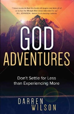 God Adventures: Don't Settle for Less Than Experiencing More (Paperback)