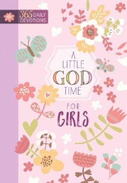 A Little God Time for Girls: 365 Daily Devotions (Hardcover)