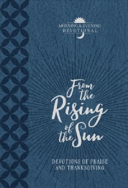 From the Rising of the Sun: Devotions of Praise and Thanksgiving: a Morning & Evening Devotional, Imitation Leather (Paperback)