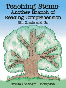 Teaching Stems-another Branch of Reading Comprehension: 5th Grade and Up (Paperback)