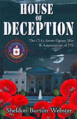 House of Deception: The CIA's Secret Opium War & Assassination of JFK (Paperback)