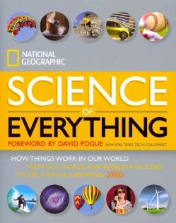 National Geographic Science of Everything: How Things Work in Our World: From Cell Phones, Soap Bubbles & Vaccine... (Hardcover)