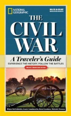 National Geographic The Civil War A Traveler's Guide: Experience the History, Follow the Battles (Paperback)