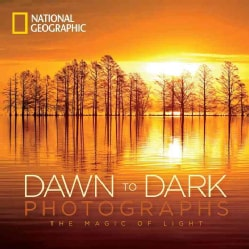 National Geographic Dawn to Dark Photographs: The Magic of Light (Hardcover)