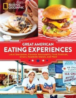 Great American Eating Experiences: Local Specialties, Favorite Restaurants, Food Festivals, Diners, Roadside Stan... (Paperback)