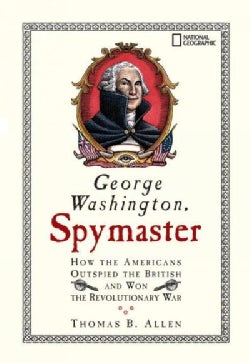 George Washington, Spymaster: How the Americans Outspied the British And Won the Revolutionary War (Paperback)