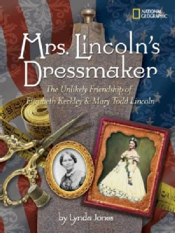 Mrs. Lincoln's Dressmaker: The Unlikely Friendship of Elizabeth Keckley & Mary Todd Lincoln (Hardcover)