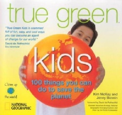 True Green Kids: 100 Things You Can Do to Save the Planet (Paperback)