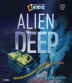 Alien Deep: Revealing the Mysterious Living World at the Bottom of the Ocean (Hardcover)