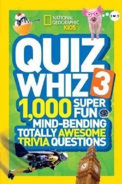 Quiz Whiz 3: 1,000 Super Fun Mind-Bending Totally Awesome Trivia Questions (Paperback)