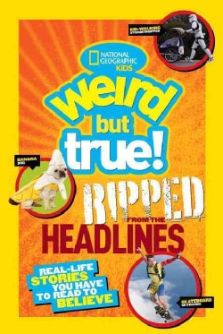 Weird but True!: Ripped from the Headlines, Real-life Stories You Have to Read to Believe (Hardcover)