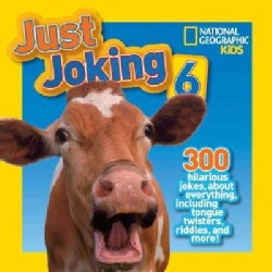 Just Joking 6: 300 Hilarious Jokes About Everything, Including Tongue Wtisters, Riddles, and More! (Hardcover)
