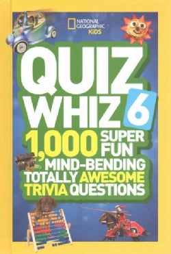 Quiz Whiz 6: 1,000 Super Fun Mind-bending Totally Awesome Trivia Questions (Hardcover)
