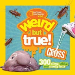 Weird but True Gross: 300 Slimy, Sticky, and Smelly Facts (Paperback)