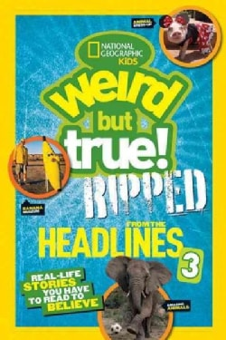 Ripped from the Headlines 3: Real-Life Stories You Have to Read to Believe (Paperback)